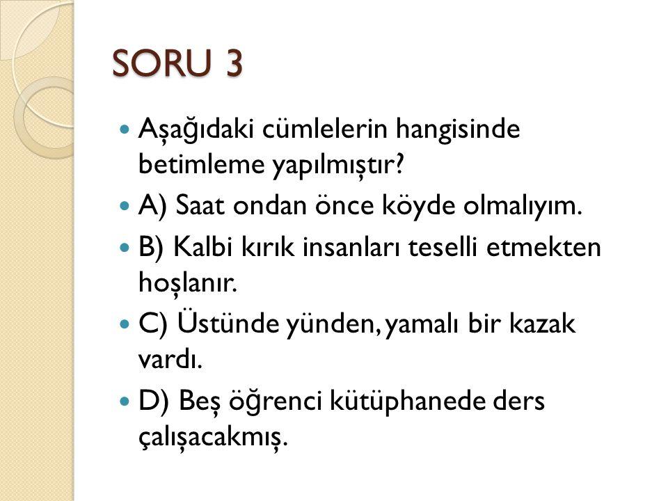 SORU 3 Aşağıdaki cümlelerin hangisinde betimleme yapılmıştır