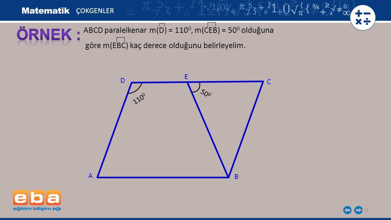 ÖRNEK : ABCD paralelkenar m(D) = 1100, m(CEB) = 500 olduğuna