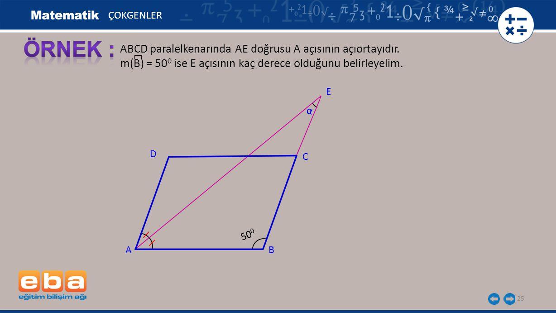 ÖRNEK : ABCD paralelkenarında AE doğrusu A açısının açıortayıdır.