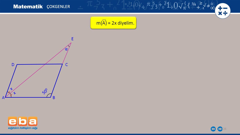 ÇOKGENLER m(A) = 2x diyelim. E α D C x x 500 A B
