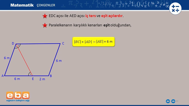 . . . EDC açısı ile AED açısı iç ters ve eşit açılardır.