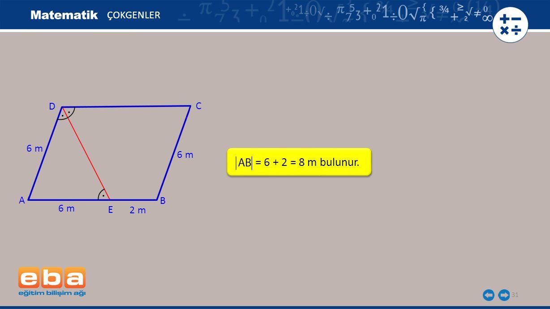 ÇOKGENLER D . C . 6 m 6 m = 6 + 2 = 8 m bulunur. . A B 6 m E 2 m