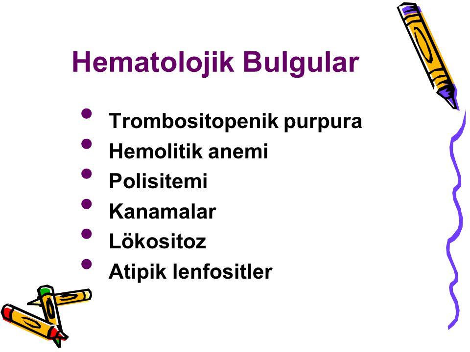 Hematolojik Bulgular Trombositopenik purpura Hemolitik anemi