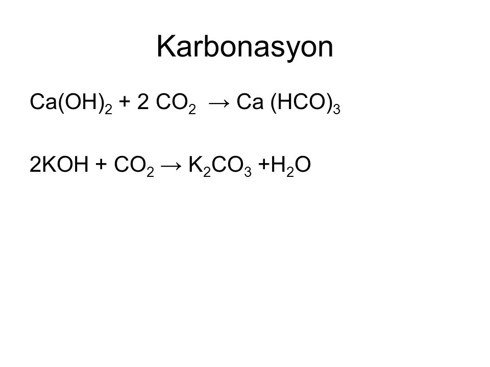 Karbonasyon Ca(OH)2 + 2 CO2 → Ca (HCO)3 2KOH + CO2 → K2CO3 +H2O