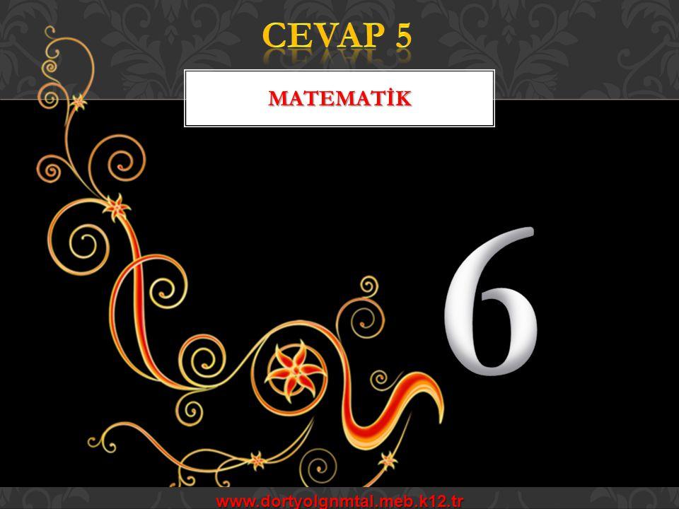 CEVAP 5 MATEMATİK 6 www.dortyolgnmtal.meb.k12.tr