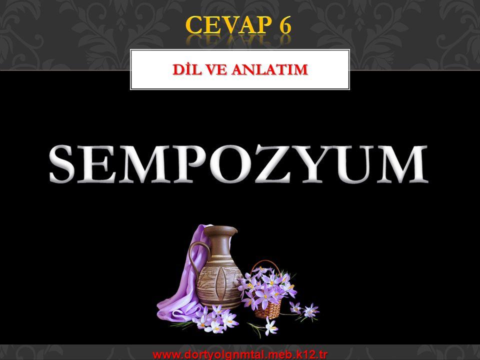 CEVAP 6 DİL VE ANLATIM SEMPOZYUM www.dortyolgnmtal.meb.k12.tr