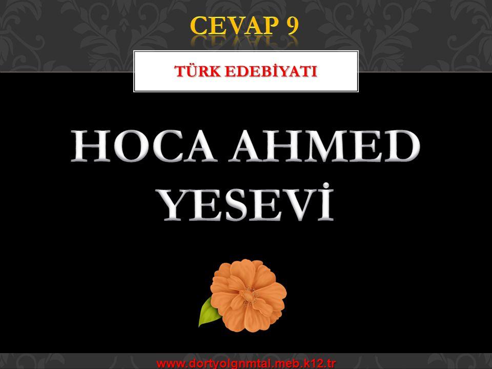 CEVAP 9 TÜRK EDEBİYATI HOCA AHMED YESEVİ www.dortyolgnmtal.meb.k12.tr