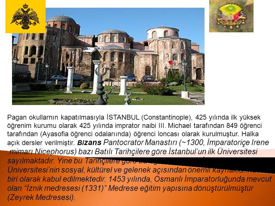 Pagan okullarnın kapatılmasıyla İSTANBUL (Constantinople), 425 yılında ilk yüksek öğrenim kurumu olarak 425 yılında imprator naibi III.