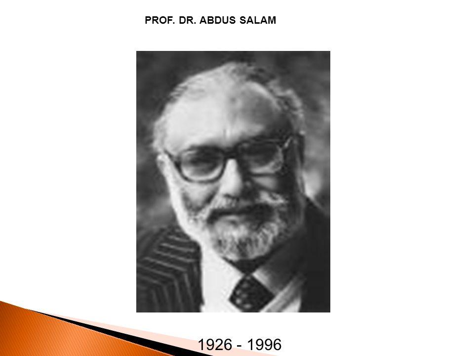 PROF. DR. ABDUS SALAM 1926 - 1996