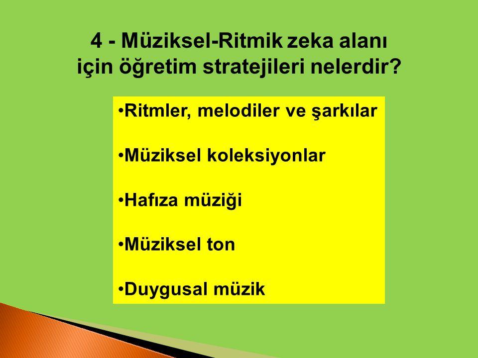 4 - Müziksel-Ritmik zeka alanı için öğretim stratejileri nelerdir