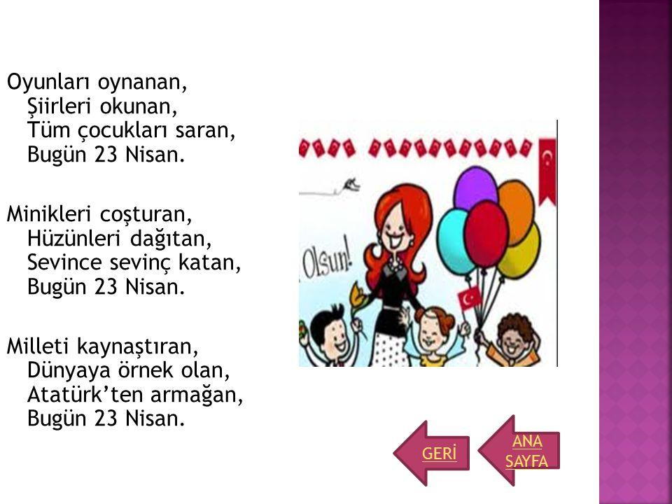Oyunları oynanan, Şiirleri okunan, Tüm çocukları saran, Bugün 23 Nisan