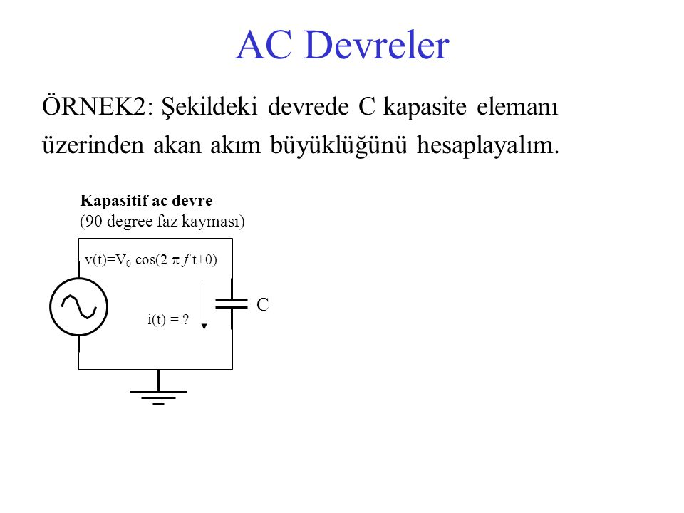AC Devreler ÖRNEK2: Şekildeki devrede C kapasite elemanı