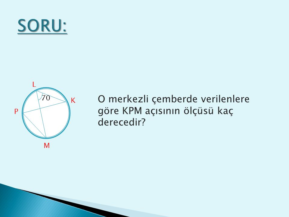 SORU: L 70 O merkezli çemberde verilenlere göre KPM açısının ölçüsü kaç derecedir K P M