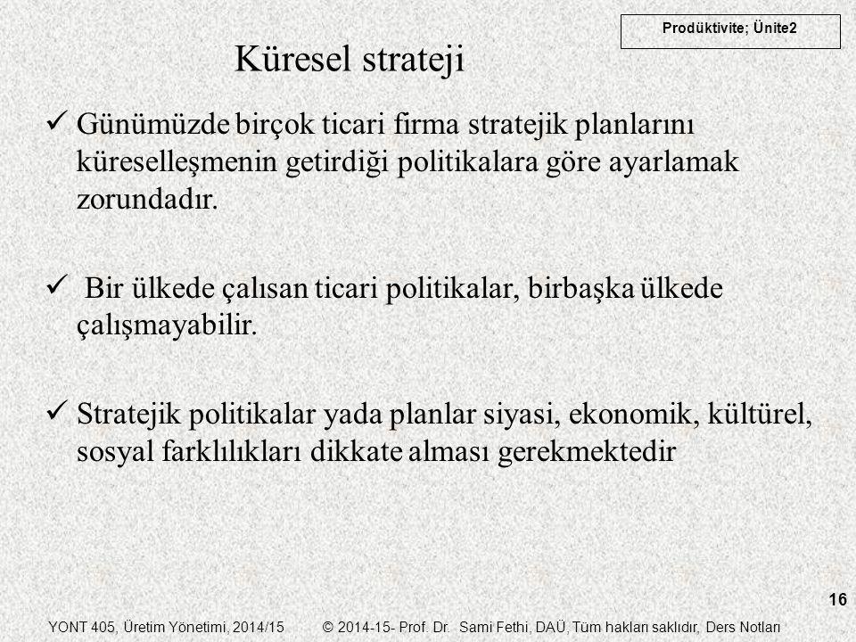 Küresel strateji Günümüzde birçok ticari firma stratejik planlarını küreselleşmenin getirdiği politikalara göre ayarlamak zorundadır.