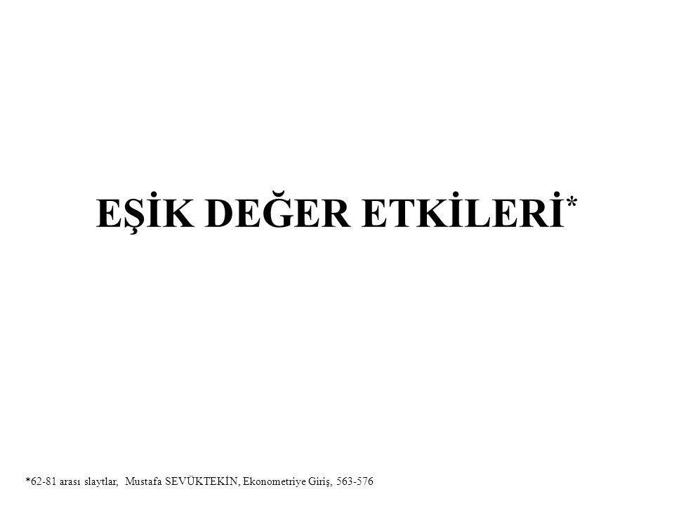 EŞİK DEĞER ETKİLERİ* *62-81 arası slaytlar, Mustafa SEVÜKTEKİN, Ekonometriye Giriş, 563-576