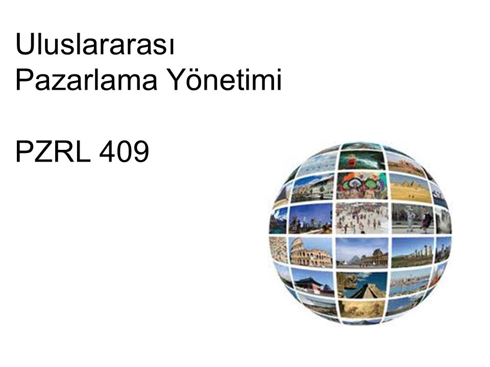 Uluslararası Pazarlama Yönetimi PZRL 409