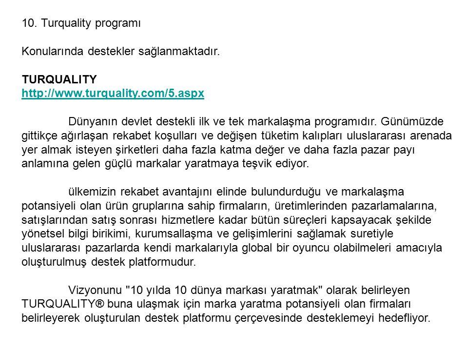 10. Turquality programı Konularında destekler sağlanmaktadır. TURQUALITY. http://www.turquality.com/5.aspx.