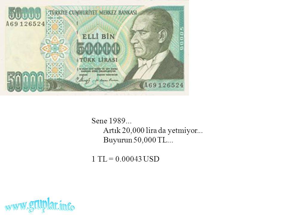 Sene 1989... Artık 20,000 lira da yetmiyor... Buyurun 50,000 TL... 1 TL = 0.00043 USD.