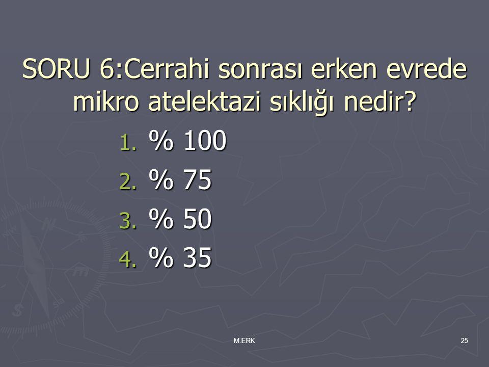 SORU 6:Cerrahi sonrası erken evrede mikro atelektazi sıklığı nedir
