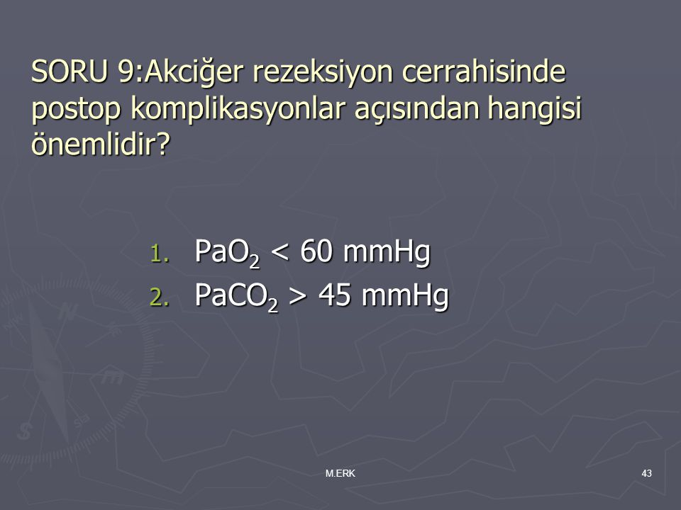 SORU 9:Akciğer rezeksiyon cerrahisinde postop komplikasyonlar açısından hangisi önemlidir