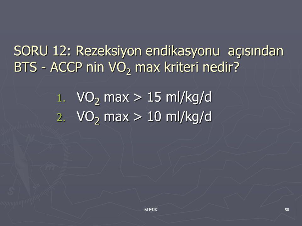 SORU 12: Rezeksiyon endikasyonu açısından BTS - ACCP nin VO2 max kriteri nedir
