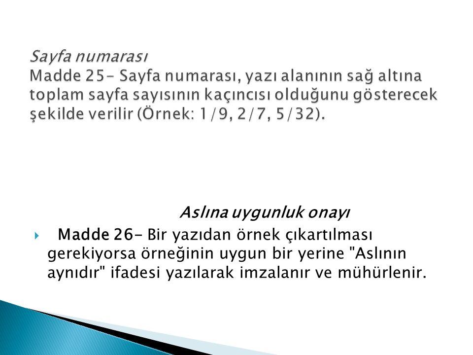 Sayfa numarası Madde 25- Sayfa numarası, yazı alanının sağ altına toplam sayfa sayısının kaçıncısı olduğunu gösterecek şekilde verilir (Örnek: 1/9, 2/7, 5/32).