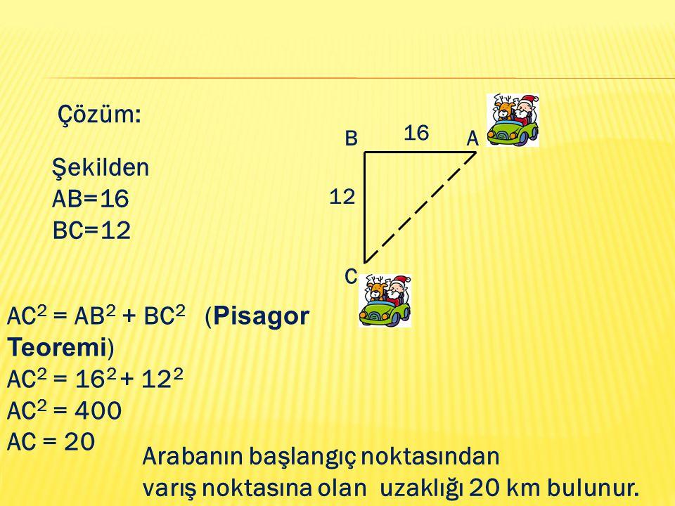 AC2 = AB2 + BC2 (Pisagor Teoremi) AC2 = 162 + 122 AC2 = 400 AC = 20