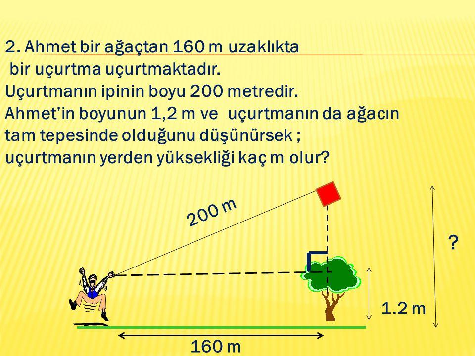 2. Ahmet bir ağaçtan 160 m uzaklıkta bir uçurtma uçurtmaktadır.