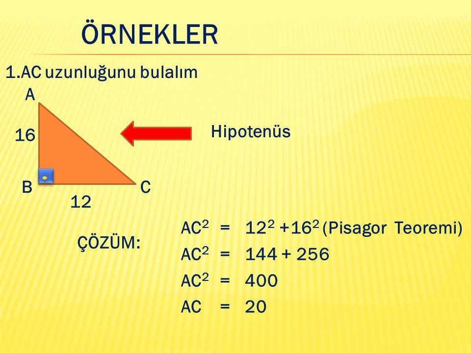ÖRNEKLER 1.AC uzunluğunu bulalım A Hipotenüs 16 B C 12