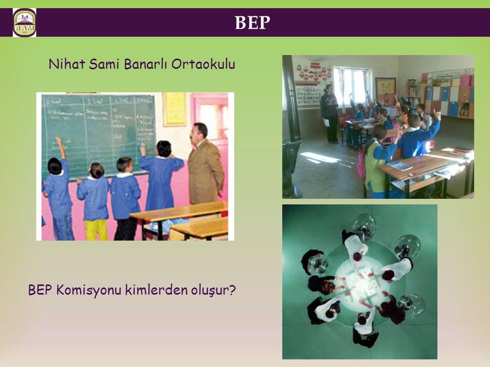 BEP Nihat Sami Banarlı Ortaokulu BEP Komisyonu kimlerden oluşur