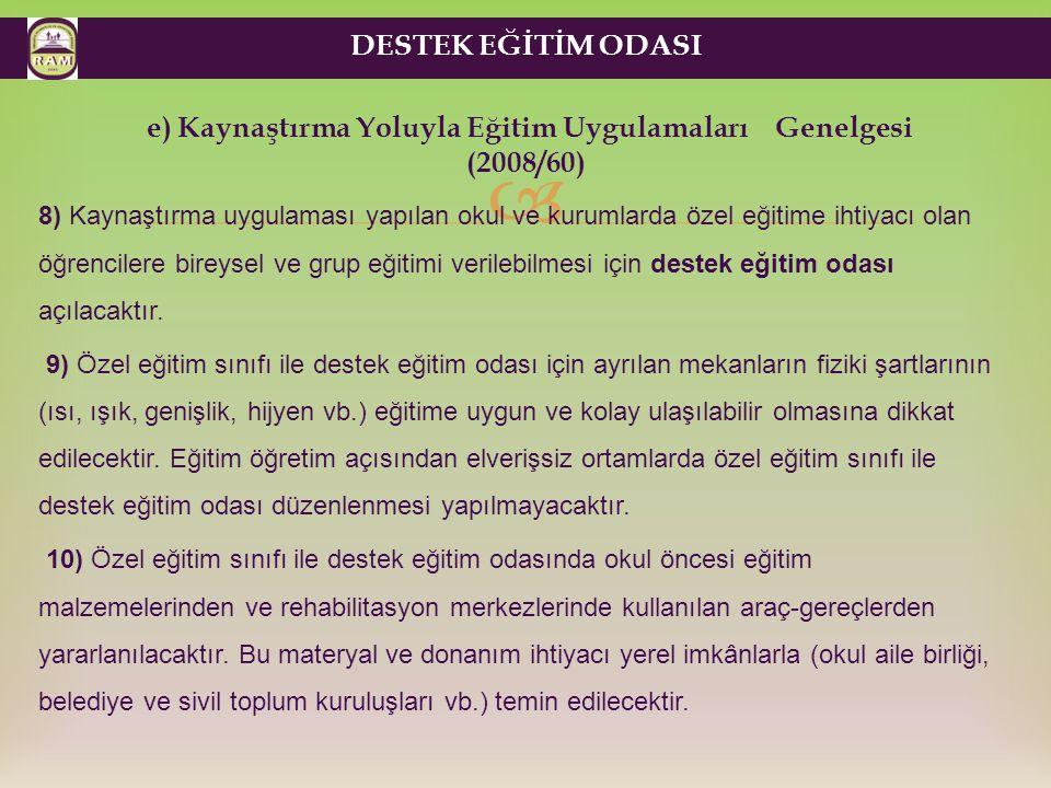 e) Kaynaştırma Yoluyla Eğitim Uygulamaları Genelgesi (2008/60)