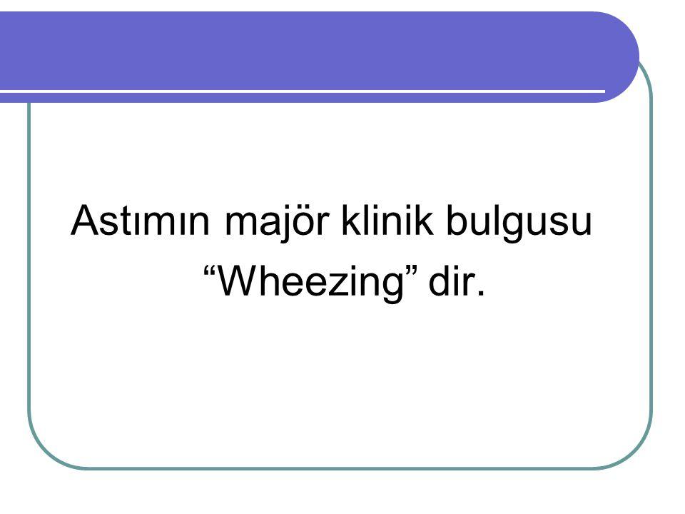 Astımın majör klinik bulgusu Wheezing dir.