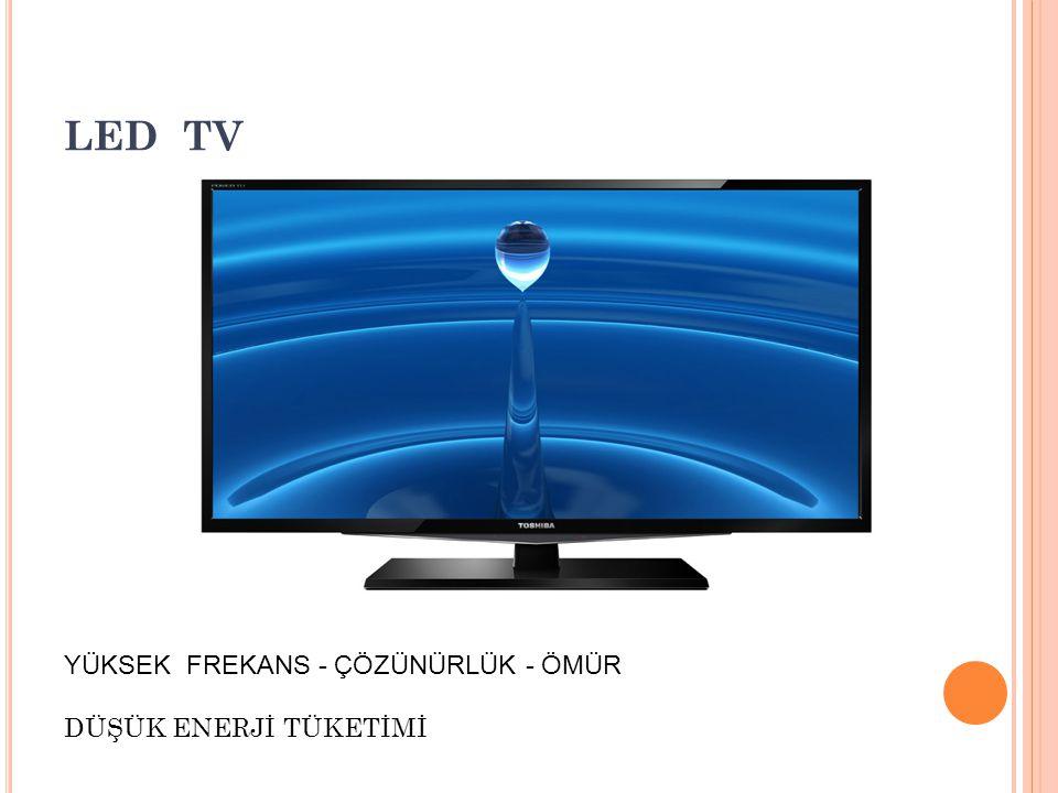 LED TV YÜKSEK FREKANS - ÇÖZÜNÜRLÜK - ÖMÜR DÜŞÜK ENERJİ TÜKETİMİ