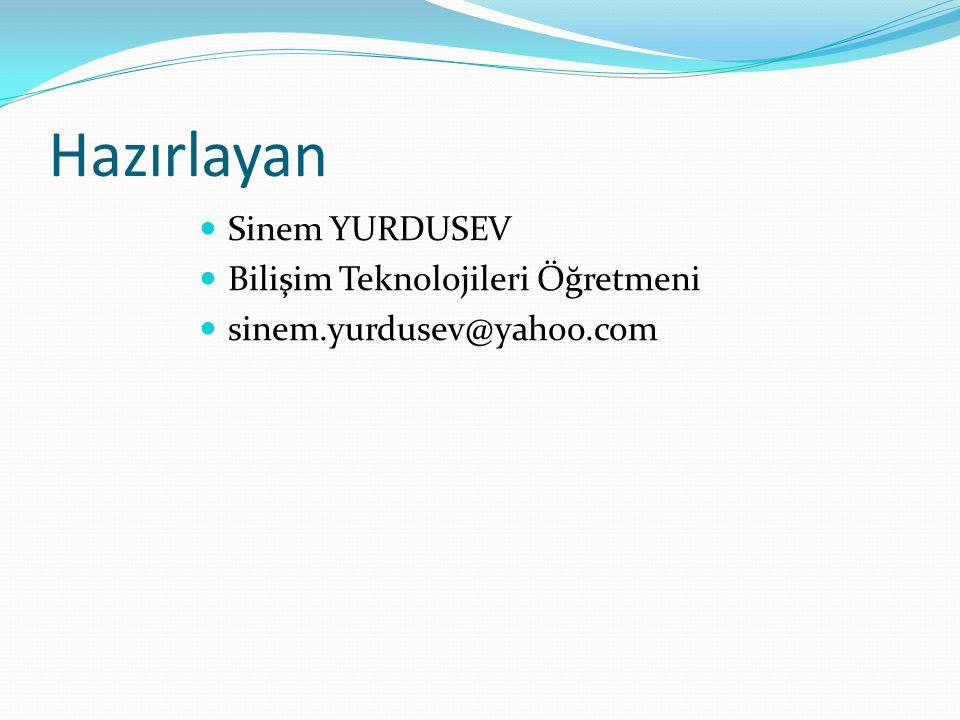 Hazırlayan Sinem YURDUSEV Bilişim Teknolojileri Öğretmeni