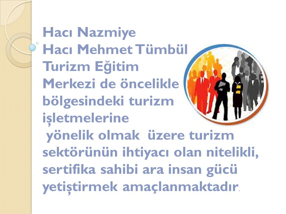 Hacı Nazmiye Hacı Mehmet Tümbül. Turizm Eğitim. Merkezi de öncelikle. bölgesindeki turizm işletmelerine.