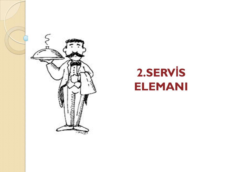 2.SERVİS ELEMANI