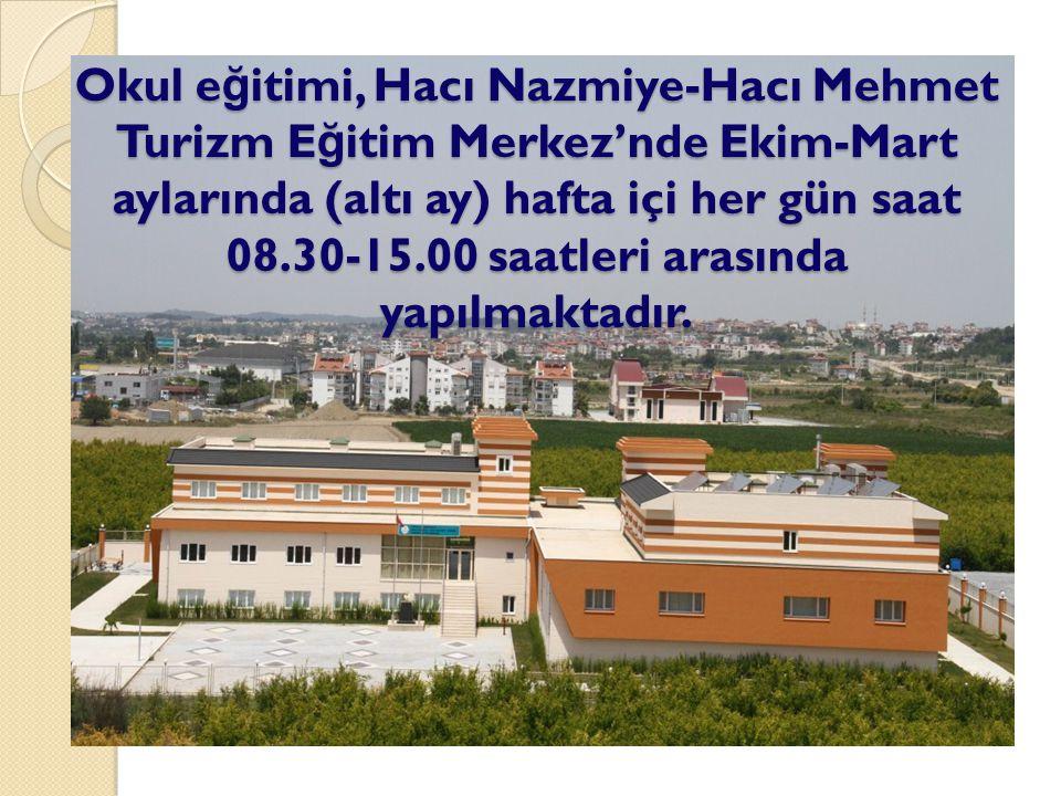 Okul eğitimi, Hacı Nazmiye-Hacı Mehmet Turizm Eğitim Merkez'nde Ekim-Mart aylarında (altı ay) hafta içi her gün saat 08.30-15.00 saatleri arasında yapılmaktadır.
