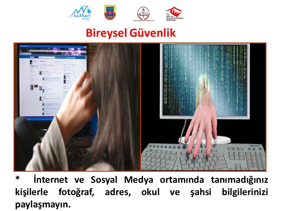 Bireysel Güvenlik * İnternet ve Sosyal Medya ortamında tanımadığınız kişilerle fotoğraf, adres, okul ve şahsi bilgilerinizi paylaşmayın.