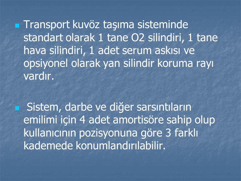 Transport kuvöz taşıma sisteminde standart olarak 1 tane O2 silindiri, 1 tane hava silindiri, 1 adet serum askısı ve opsiyonel olarak yan silindir koruma rayı vardır.