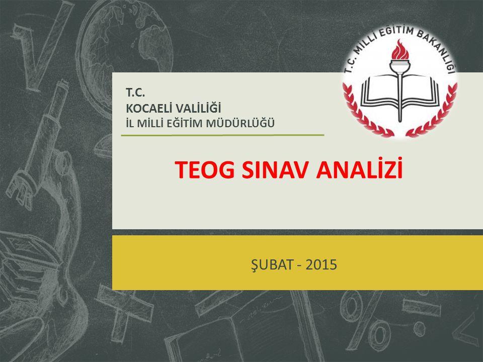 TEOG SINAV ANALİZİ ŞUBAT - 2015 T.C. KOCAELİ VALİLİĞİ