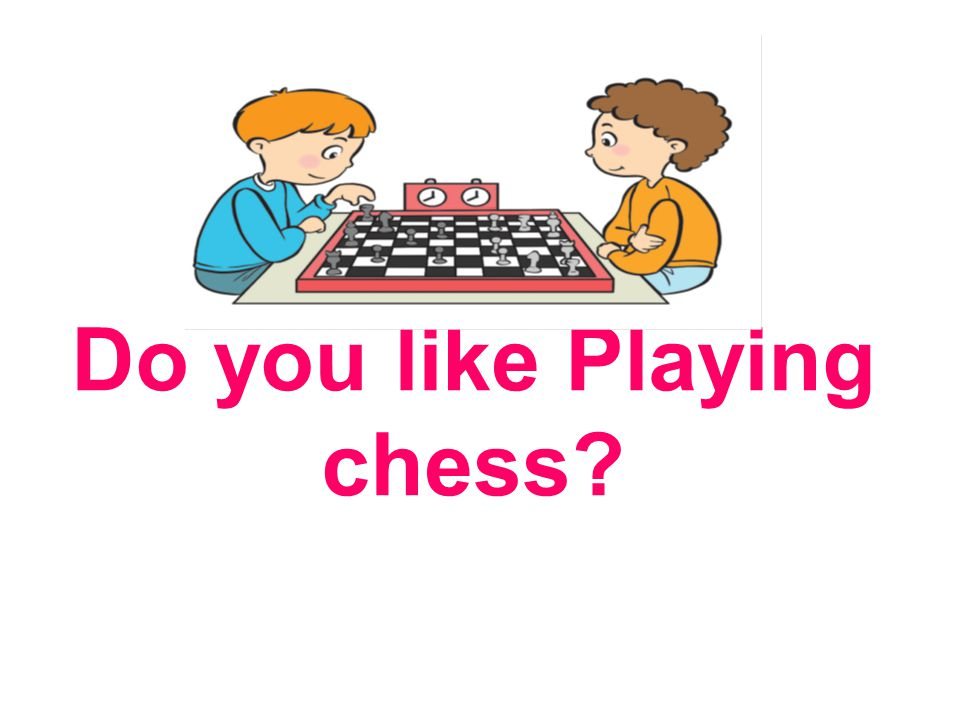 Do you like Playing chess