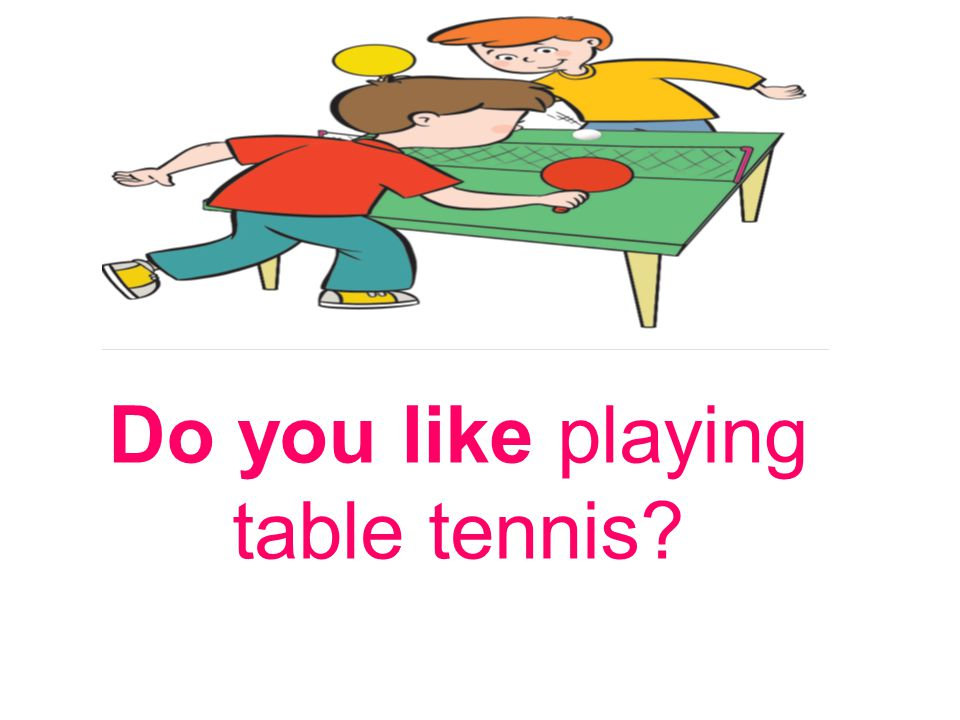 Do you like playing table tennis