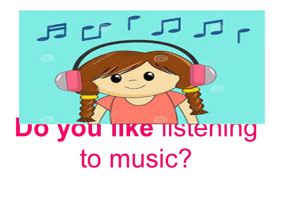 Do you like listening to music