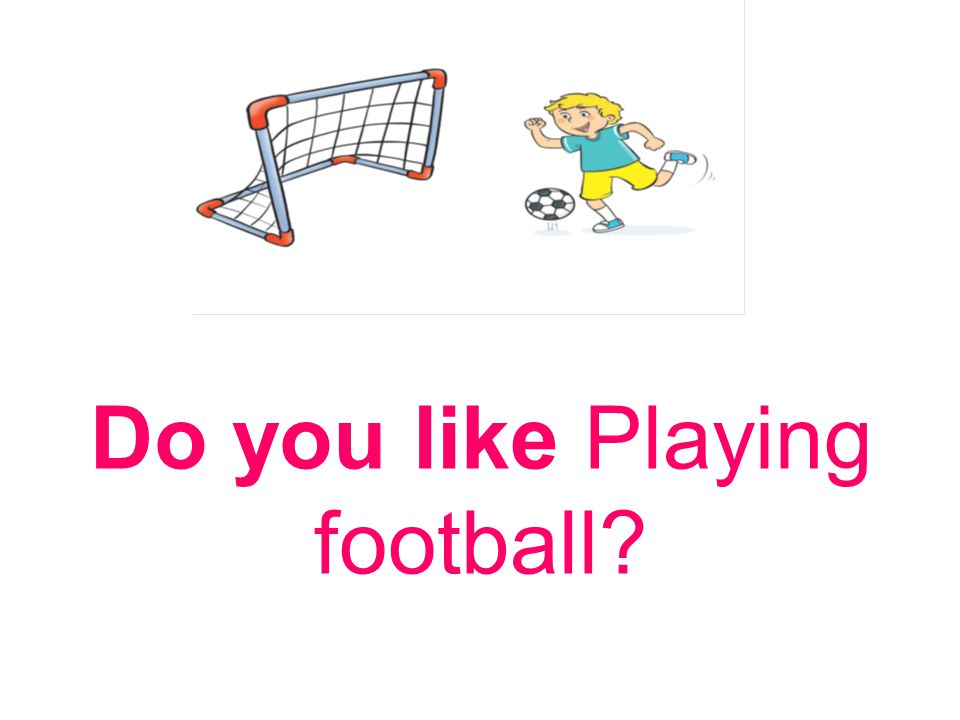 Do you like Playing football
