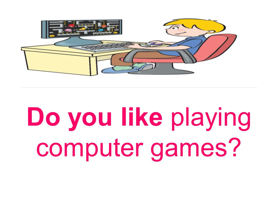 Do you like playing computer games