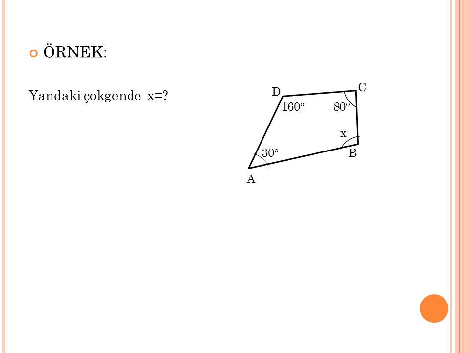 ÖRNEK: Yandaki çokgende x= C D 160° 80° x 30° B A