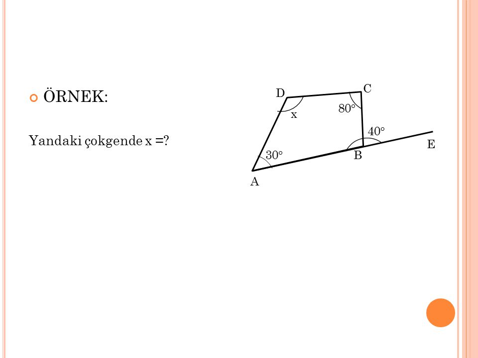 C ÖRNEK: Yandaki çokgende x = D 80° x 40° E 30° B A
