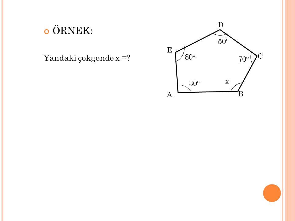 D ÖRNEK: Yandaki çokgende x = 50° E 80° C 70° x 30° A B