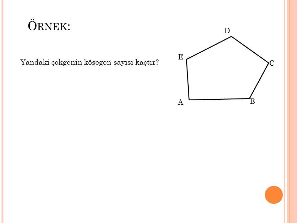 Örnek: D E Yandaki çokgenin köşegen sayısı kaçtır C A B