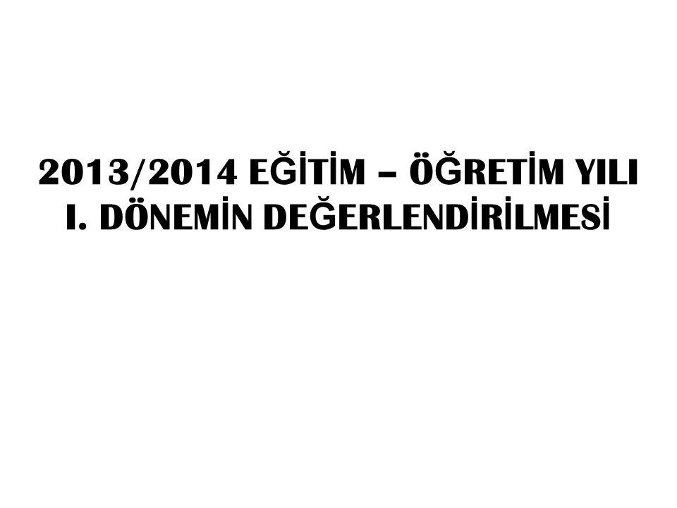 2013/2014 EĞİTİM – ÖĞRETİM YILI I. DÖNEMİN DEĞERLENDİRİLMESİ